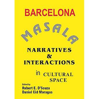 Barcelona Masala - Narratives and Interactions in Cultural Space by Ro