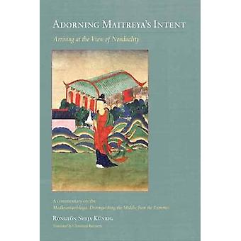 Adorning Maitreya's Intent - Arriving at the View of Nonduality by Ron