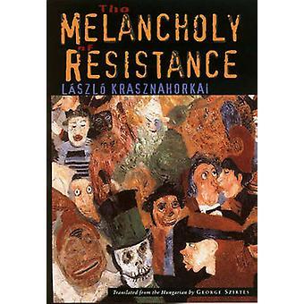The Melancholy of Resistance by Krasznahorkai - Laszlo - 978081121504