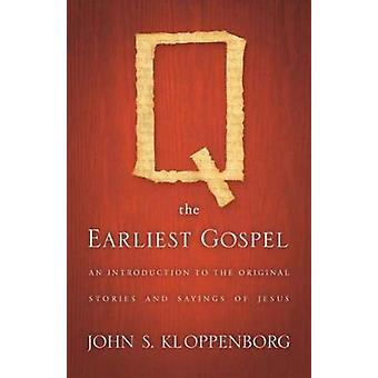 Q the Earliest Gospel An Introduction to the Original Stories and Sayings of Jesus by Kloppenborg & John S.