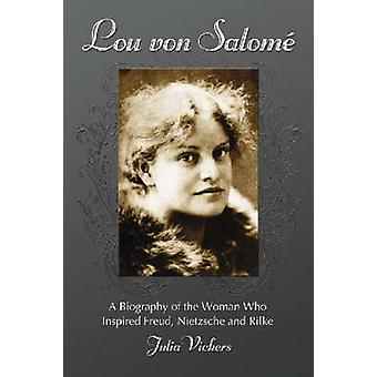 Lou von Salome A Biography of the Woman Who Inspired Freud Nietzsche and Rilke by Vickers & Julia