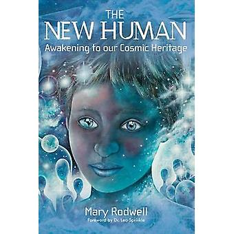 The New Human Awakening to Our Cosmic Heritage by Rodwell & Mary