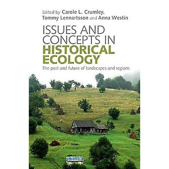 Issues and Concepts in Historical Ecology by Carole L Crumley