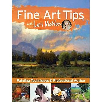 Fine Art Tips with Lori McNee  Painting Techniques and Professional Advice by Lori Mcnee