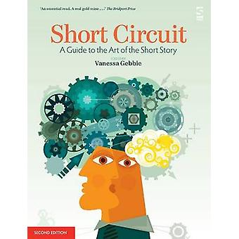 Short Circuit A Guide to the Art of the Short Story. Edited by Vanessa Gebbie Revised by Gebbie & Vanessa