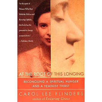 At the Root of This Longing by Flinders & Carol L.