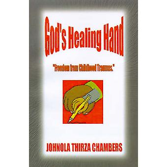 Gods Healing Hand Freedom from Childhood Traumas by Chambers & Johnola Thirza