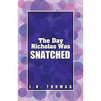 The Day Nicholas Was Snatched by Thomas & J. V.