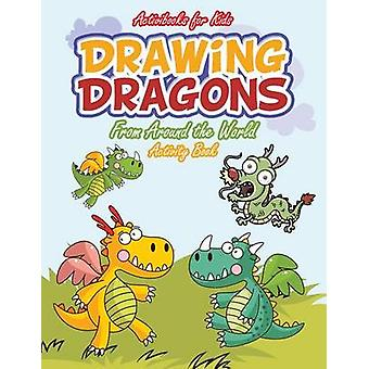 Drawing Dragons From Around the World Activity Book by for Kids & Activibooks