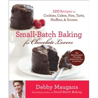 SMALL BATCH BAKING FOR CHOCOLATE LO by MAUGANS &  DEBBY