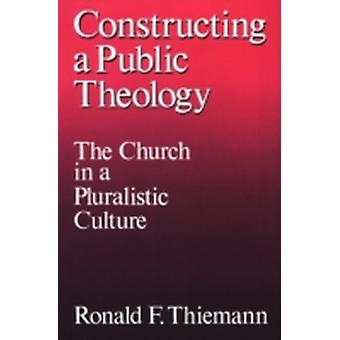 Constructing a Public Theology by Thiemann & Ronald F.