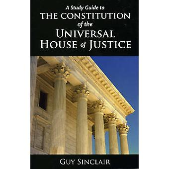 The Constitution of the Universal House of Justice by Sinclair & Guy