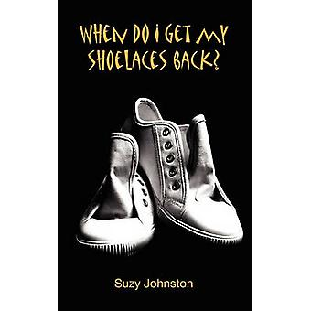When Do I Get My Shoelaces Back.....a Diary of a Psychotic Breakdown. by Johnston & Suzy