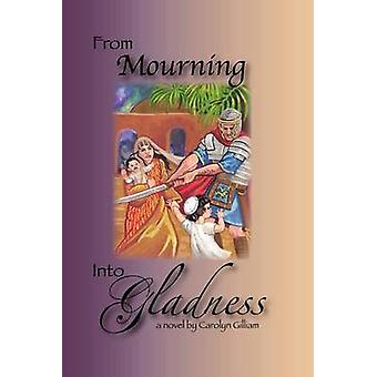 From Mourning Into Gladness by Gilliam & Carolyn