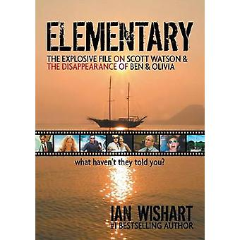 Elementary The Explosive File On Scott Watson And The Disappearance Of Ben  Olivia  What Havent They Told You by Wishart & Ian