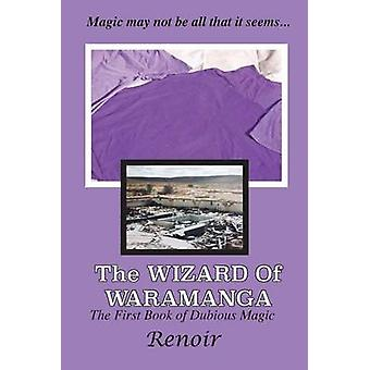 The Wizard of Waramanga The First Book of Dubious Magic by Renoir