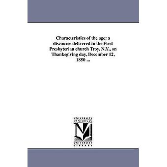 Characteristics of the age a discourse delivered in the First Presbyterian church Troy N.Y. on Thanksgiving day December 12 1850 ... by Beman & Nathan S. S.