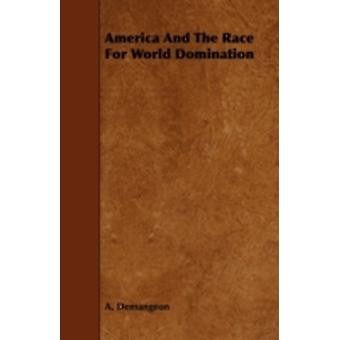 America And The Race For World Domination by Demangeon & A.