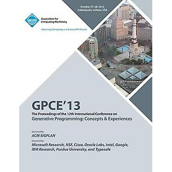 Gpce 13 the Proceedings of the 12th International Conference on Generative Programming Concepts and Experiences by Gpce 13 Conference Committee