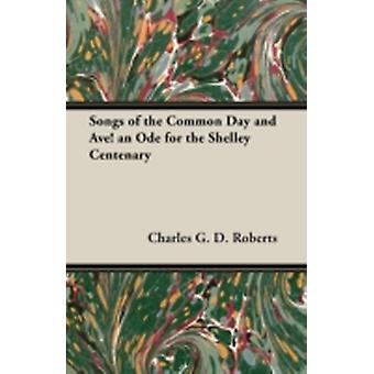 Songs of the Common Day and Ave an Ode for the Shelley Centenary by Roberts & Charles G. D.