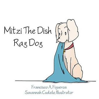 Mitzi The Dish Rag Dog by Figueroa & Francisco A.