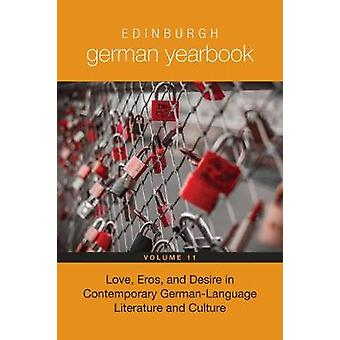 Edinburgh German Yearbook 11 Love Eros and Desire in Contemporary GermanLanguage Literature and Culture by Schmitz & Helmut