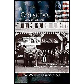 Orlando City of Dreams by Dickinson & Joy Wallace