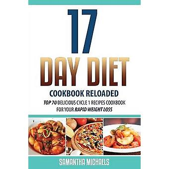 17 Day Diet Cookbook Reloaded Top 70 Delicious Cycle 1 Recipes Cookbook for Your Rapid Weight Loss by Michaels & Samantha