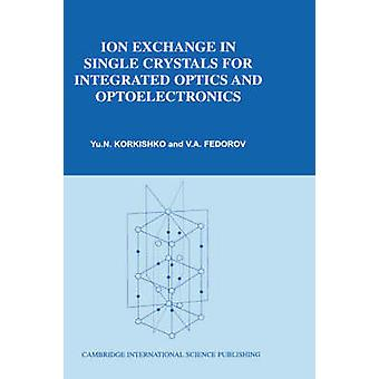 Ion Exchange in Single Crystals for Integrated Optics and Optoelectronics by Korkishko & Yu N.