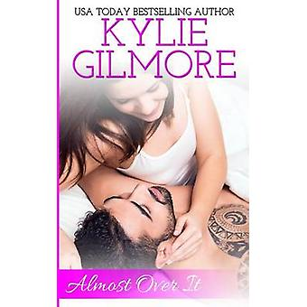 Almost Over It by Gilmore & Kylie