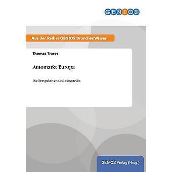 Automarkt EuropaDie Perspektiven sind eingetrbt by Trares & Thomas
