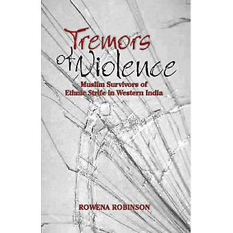 Tremors of Violence Muslim Survivors of Ethnic Strife in Western India by Robinson & Rowena