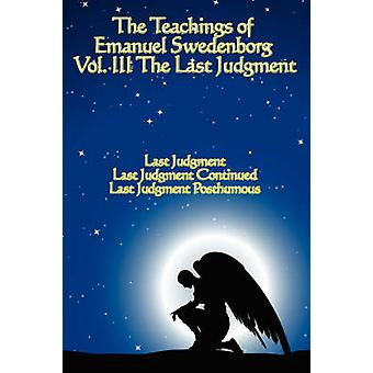 The Teachings of Emanuel Swedenborg Vol III Last Judgment by Swedenborg & Emanuel