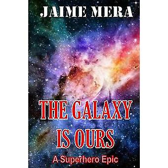 The Galaxy Is Ours a Superhero Epic by Mera & Jaime