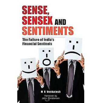 Sense Sensex and Setiments The Failure of Indias Financial Sentinels by Venkatesh & M. R.
