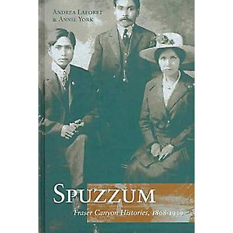 Spuzzum - Fraser Canyon Histories - 1808-1939 by Andrea Laforet - Anni