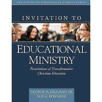Invitation to Educational Ministry - Foundations of Transformative Chr
