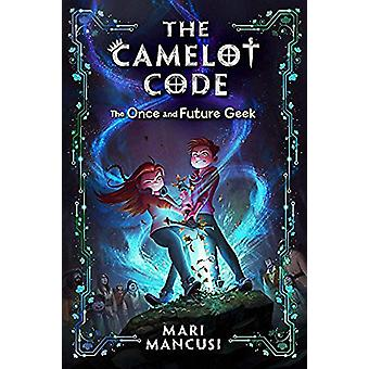 The Camelot Code - Book 1 - The Once and Future Geek by Mari Mancusi -