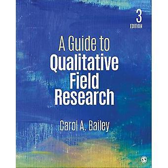 A Guide to Qualitative Field Research von Carol R. Bailey - 9781506306