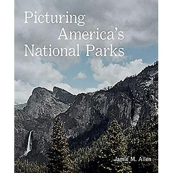 Picturing America's National Parks by Jamie M. Allen - 9781597114523
