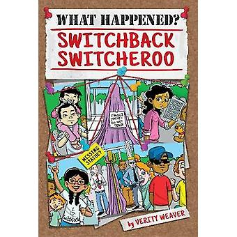 What Happened? Switchback Switcheroo by  -Verity Weaver - 97816316341