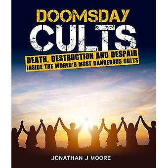 Doomsday Cults - A Fatal Attraction by Jonathan Moore - 9781760790875