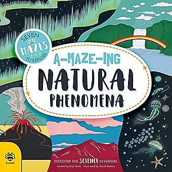 A-maze-ing Natural Phenomena - Discover the Science in Nature by Eryl