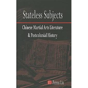 Stateless Subjects - Chinese Martial Arts Literature and Postcolonial