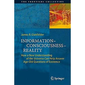 Information-Consciousness-Reality - How a New Understanding of the Uni