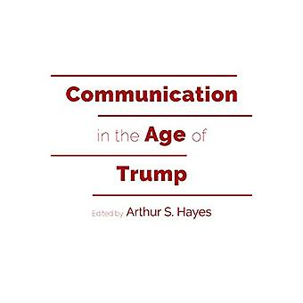 Communication in the Age of Trump by Arthur S. Hayes - 9781433150319