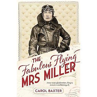 The Fabulous Flying Mrs Miller - a true story of adventure - danger -
