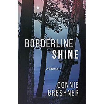 Borderline Shine - A Memoir by Connie Greshner - 9781459746121 Book
