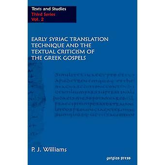 Early Syriac Translation Technique and the Textual Criticism of the Greek Gospels by P J Williams