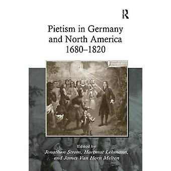 Pietism in Germany and North America 16801820 by Hartmut Lehmann
